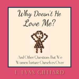 Why Doesn't He Love Me? Life and Dating Advice Book for Women